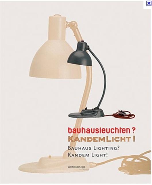 Bauhaus Lighting? Kandem Licht! The collaboration of the Bauhaus with the Leipzig Company Kandem. Bauhausleuchten? Kandemlicht! Die Zusammenarbeit des Bauhauses mit der Leipziger Firma Kandem.