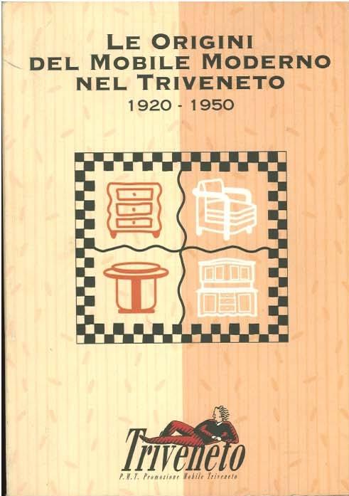 Le Origini del Mobile Moderno nel Triveneto 1920 – 1950.