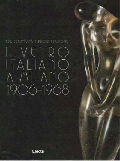 Tra Creativita e Progettazione. Il Vetro Italiano a Milano 1906 - 1968.