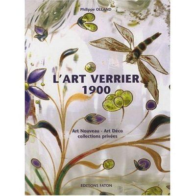 L'Art Verrier 1900 de  l'Art Nouveau a l'Art Deco au travers des collections privees.