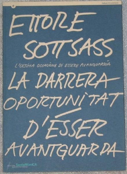 Ettore Sottsass. La darrera oportunitat d'esser avantguarda. L'ultima occasione di essere avanguradia.